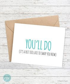 Boyfriend Card - I like you Card - I love you Card - Funny Card - Snarky Card - You'll do. It's a bit too late to swap you now