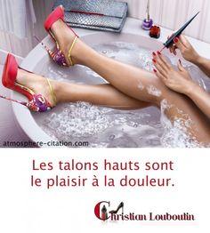 #Christian #Louboutin #Quotes Les #talons #hauts sont le #plaisir à la #douleur.