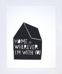 Home is Wherever I'm With You Print by the lovely @Merrilee McFeaters Liddiard