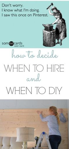 How to decide when to hire and when to DIY. Questions to ask and projects not to attempt.