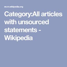 Category:All articles with unsourced statements - Wikipedia