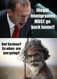 オーストラリア原住民の権利  違法移民は自国へ戻らなければならない!! アボット首相  本気かね? で、あんたはいつ戻るの?