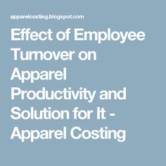 Effect of Employee Turnover on Apparel Productivity and Solution for It - Apparel Costing Employee Turnover, Productivity