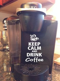 Keurig *Keep Calm And Drink Coffee* Vinyl sticker