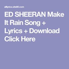 ED SHEERAN Make It Rain Song + Lyrics + Download  Click Here Mercy Song Lyrics, Dream Song Lyrics, Rain Song Lyrics, You And Me Song, Me Me Me Song, Growing Up Songs, Alive Song, Lonely Song, Silhouettes