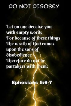 Ephesians 5:6-7 (NKJV) - Let no one deceive you with empty words, for because of these things the wrath of God comes upon the sons of disobedience. Therefore do not be partakers with them.