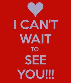 I CAN'T WAIT TO SEE YOU!!! - KEEP CALM AND CARRY ON Image Generator