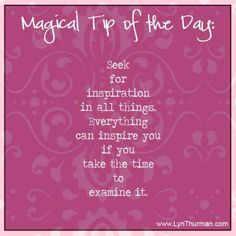 Seek for inspiration in all things.  Everything can inspire you if you take the time to examine it.