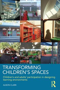 Transforming Children's Spaces: Children's and Adults' Participation in ... - Alison Clark - Google Books