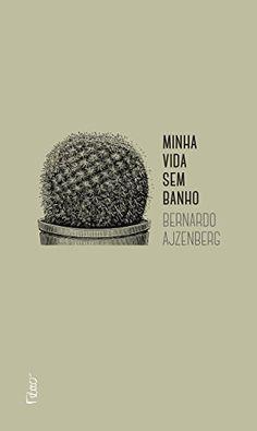 Minha Vida sem Banho: Bernardo Ajzenberg: Amazon.com.br: Livros