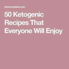 50 Ketogenic Recipes That Everyone Will Enjoy