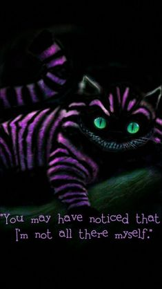 You may have notice that I'm not all there myself - Cheshire Cat - Alice in Wonderland More #InterestingThings