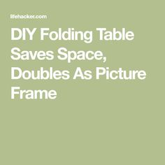 DIY Folding Table Saves Space, Doubles As Picture Frame