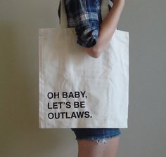 oh baby, let's be outlaws