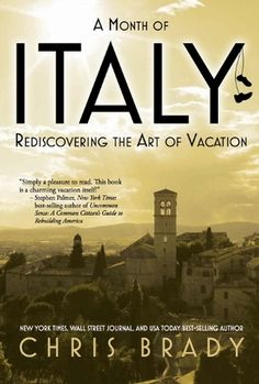 A Month in Italy, Rediscovering the Art of Vacation (If I can't go there this summer, maybe I can read about it instead!)