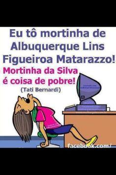 E quem foi que inventou mortinha da Silva ????? kkk