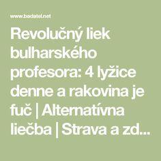 Revolučný liek bulharského profesora: 4 lyžice denne a rakovina je fuč | Alternatívna liečba | Strava a zdravie | Choroby | Prírodná medicína Nordic Interior, Health Advice, Diabetes, Healthy Lifestyle, Cancer, Good Things, Math Equations, Anna, Medicine