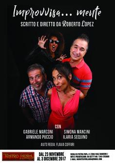 IMPROVVISA…MENTE Scritto e diretto da Roberto Lopez con Simona Mancini, Gabriele Marconi, Armando Puccio, Ilaria Sequino. dal 23 novembre al 3 dicembre 2017