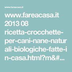 www.fareacasa.it 2013 08 ricetta-crocchette-per-cani-nane-naturali-biologiche-fatte-in-casa.html?m=1