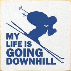 Sign - My Life Is Going Downhill. (Skiing Silhouette) Wood Sign - My Life Is Going Downhill. (Skiing Silhouette) Snowboarden Wood Sign - My Life Is Going Downhill. Skiing Memes, Skiing Quotes, Snowboarding Quotes, Apres Ski Outfit, Skate, Summer Vacation Spots, Ski Racing, Standup Paddle Board, Ski Season