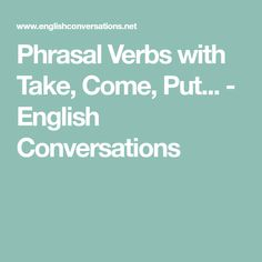 Phrasal Verbs with Take, Come, Put... - English Conversations
