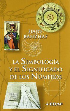 La simbología y el significado de los números / Hajo Banzhaf ; traducción, Mónica Scholz.-- Madrid [etc.] : Edaf, 2007.