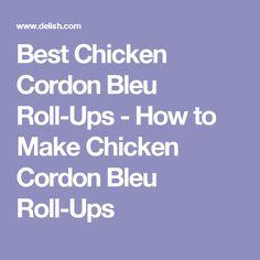 Best Chicken Cordon Bleu Roll-Ups - How to Make Chicken Cordon Bleu Roll-Ups