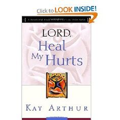 Lord Heal My Hurts by Kay Arthur