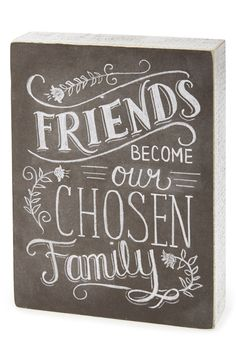 Friends become your chosen family.