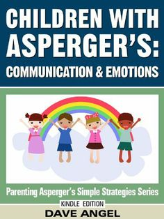 How To Help Children with Asperger's in Communication and Emotions (Parenting Asperger's Simple Strategies Series) by Dave Angel. $3.29. Author: Dave Angel. 65 pages. Publisher: Parenting Aspergers; 1.1 edition (April 16, 2012)