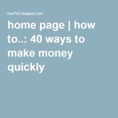 home page | how to..: 40 ways to make money quickly