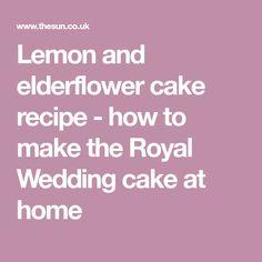Lemon and elderflower cake recipe - how to make the Royal Wedding cake at home
