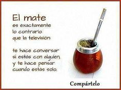 "Love my mate. ""Mate is exactly the opposite of television: it makes you converse when with someone and makes you think when you're alone"" Love Mate, Vintage Funny Quotes, Yerba Mate Tea, Mixed Drinks, Decir No, Benefit, Tea Cups, My Favorite Things, My Love"