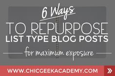 6 Ways to Repurpose Your List Type Blog Posts Like A Boss And Get Every Ounce Of Value Out Of Your Content.