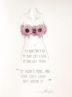 My body isn't a toy. My body isn't a joke. My body isn't yours. My body's mine, and your eyes would not define it.
