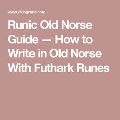 Runic Old Norse Guide — How to Write in Old Norse With Futhark Runes