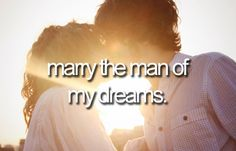 Marry the man of my dreams