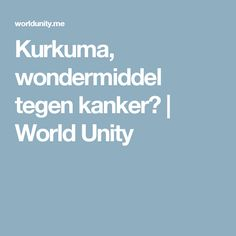 Kurkuma, wondermiddel tegen kanker? | World Unity