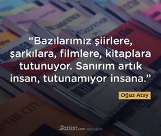 """""""Bazılarımız şiirlere, şarkılara, filmlere, kitaplara tutunuyor. Sanırım artık insan, tutunamıyor insana."""" #oğuz #atay #sözleri #yazar #şair #kitap #şiir #özlü #anlamlı #sözler"""