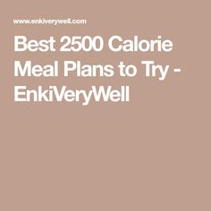 Best 2500 Calorie Meal Plans to Try - EnkiVeryWell