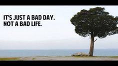 Bad day, not bad life
