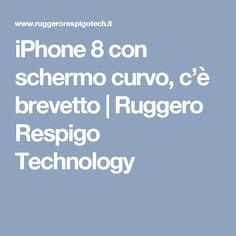 iPhone 8 con schermo curvo, c'è brevetto | Ruggero Respigo Technology
