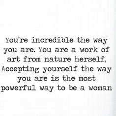 Accepting the woman that you are <3