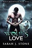 Free Kindle Book -   A Wolf's Love (Wolf Mountain Peak Book 5) Check more at http://www.free-kindle-books-4u.com/mystery-thriller-suspensefree-a-wolfs-love-wolf-mountain-peak-book-5/