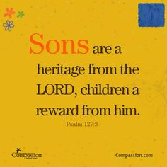 Sons are a heritage from the Lord, children a reward from Him. #ad