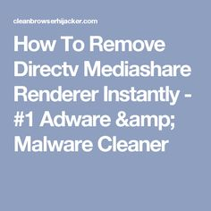 How To Remove Directv Mediashare Renderer Instantly - #1 Adware & Malware Cleaner