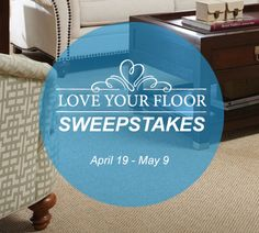 Love Your Floor SweepstakesEnter below for a chance to win 1 of 3 cash prizes.No purchase necessary to win. The prizes are: $2500, $1000 & $500.Winners will be selected on May 7th, 8th & 9th.So get started!
