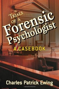 Trials of a Forensic Psychologist: A Casebook by Charles Patrick Ewing, http://www.amazon.com/dp/0470170727/ref=cm_sw_r_pi_dp_V5ybsb0JXJG9G