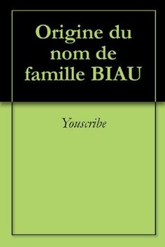 Origine du nom de famille BIAU (Oeuvres courtes) (French Edition) by Youscribe. $2.04. 2 pages. Publisher: Youscribe (October 3, 2011). Origine du nom de famille BIAU                            Show more                               Show less