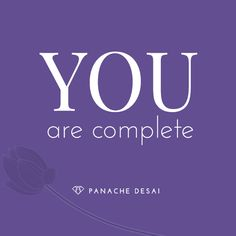 Allow yourself to finally acknowledge that you are complete, whole, and loved just for being you.